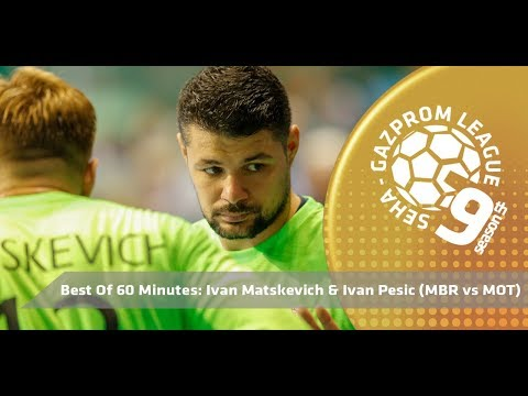 Best of 60 minutes: Ivan Pesic and Ivan Matskevich (Meshkov Brest vs Motor Zaporozhye)