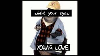 Shield Your Eyes - Young Love