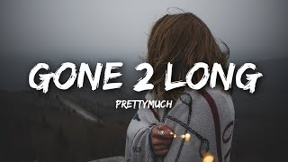 PRETTYMUCH   Gone 2 Long (Lyrics)