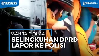 Hampir Ditelanjangi Istri Sah, Wanita Diduga Selingkuhan Oknum DPRD Lapor Polisi, Ngaku Dikeroyok