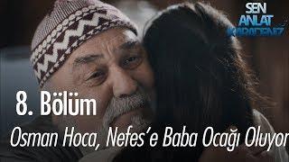 Osman Hoca, Nefes'e baba ocağı oluyor - Sen Anlat Karadeniz 8. Bölüm