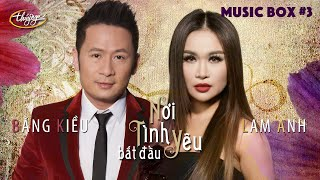 Thúy Nga Music Box #3 | Bằng Kiều & Lam Anh | Nơi Tình Yêu Bắt Đầu