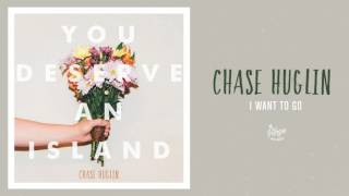 """Chase Huglin """"I Want To Go"""""""