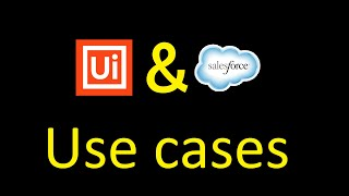 Use cases Automation UiPath with Salesforce