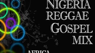 Nigeria Gospel Reggae mix / Africa Gospel Reggae /REGGAE GOSPEL MUSIC