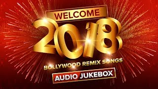 Welcome 2018 | Bollywood Remix Songs Back To Back