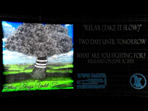 "Two Days Until Tomorrow- ""Relax (Take It Slow)"" NEW SONG 2013"