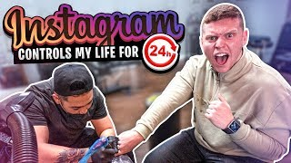 INSTAGRAM CONTROLS MY LIFE For 24 Hours (I GOT A TATTOO!)