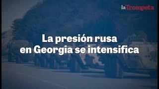 La presión rusa en Georgia se intensifica
