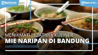 Menikmati Kuliner Legendaris Mie Naripan di Bandung, Eksis Sejak 1965