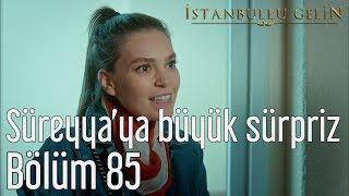 İstanbullu Gelin 85. Bölüm - Süreyya'ya Büyük Sürpriz