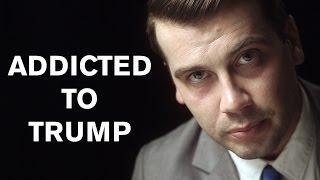 """""""I'm Addicted To Trump"""""""