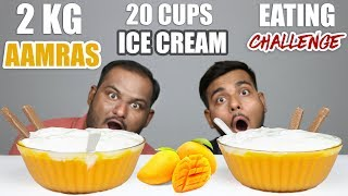 2 KG AAMRAS WITH 20 CUPS ICE CREAM EATING CHALLENGE | Food Eating Competition | Food Challenge