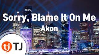 [TJ노래방] Sorry, Blame It On Me - Akon / TJ Karaoke