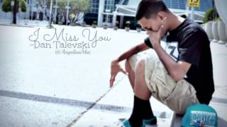 I Miss You -Dan Talevski
