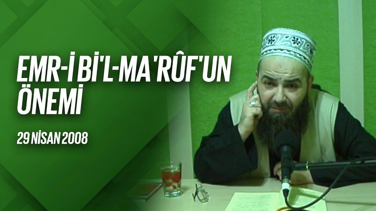 Emr i Bi'l Ma'rûf'un Önemi (Radyo Sohbetleri) 29 Nisan 2008