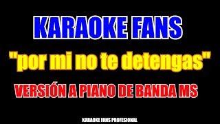 Por Mi No Te Detengas   Banda MS   Karaoke Versión A Piano