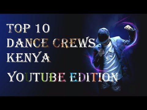 Top 10 Dance Crews Kenya (YouTube Edition)