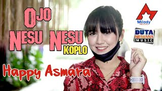 Download lagu Happy Asmara Ojo Nesu Nesu Koplo Version Mp3