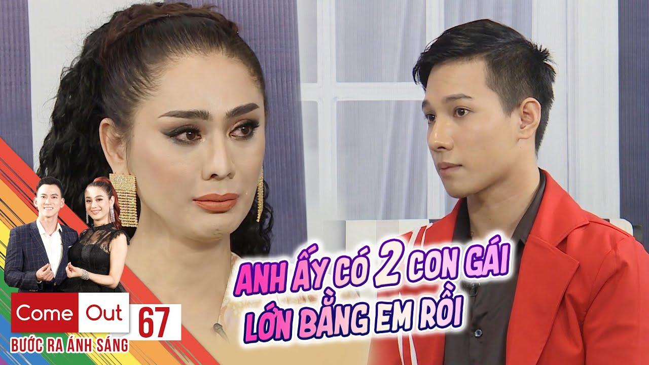 Come Out–BRAS | Tập 67 FULL: Khánh Chi rơi lệ khi nghe chuyện tình chàng gay lỡ thương đàn ông có vợ