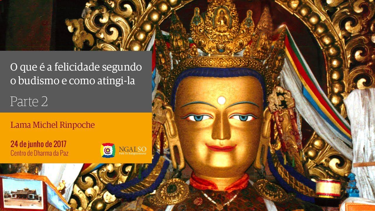 O que é a felicidade segundo o budismo e como atingi-la | Parte 2