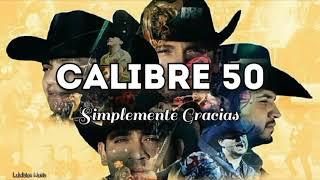 Calibre 50   Simplemente Gracias (LETRA) Estreno 2019