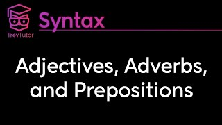 [Syntax] Adjectives, Adverbs, and Prepositions