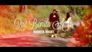 Manhy Ft. Breiky - Qué bonito amor (Video Oficial)