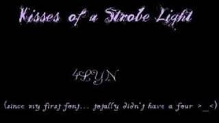 Kisses of a Strobe Light-- 4LYN