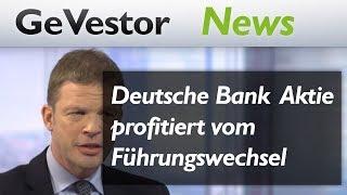 Deutsche Bank: Aktie profitiert vom Führungswechsel