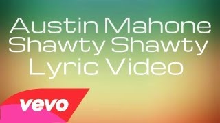 Austin Mahone - Shawty Shawty (Lyric Video)