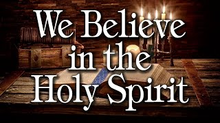We Believe In The Holy Spirit: Lesson 1 - In the Trinity