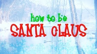 How To Be Santa Claus