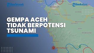 Gempa Magnitudo 5,5 Guncang Aceh, Tidak Berpotensi Tsunami