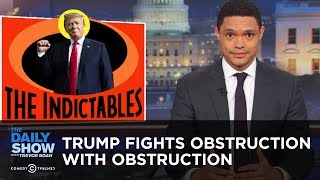 Trump Fights Obstruction with Obstruction | The Daily Show