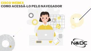 Cisco Webex – Saiba como acessá-lo pelo navegador