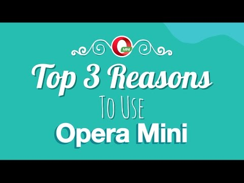 Top 3 Reasons to use Opera Mini browser