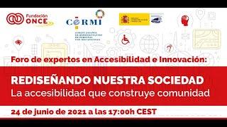 Foro de expertos en Accesibilidad e Innovación. 'La accesibilidad que construye comunidad'