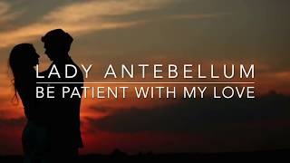 Lady Antebellum Be Patient With My Love