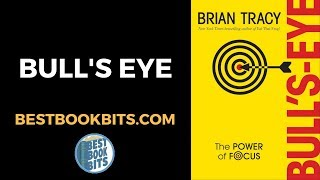 Bull's Eye | The Power of Focus | Brian Tracy | Book Summary | Bestbookbits.com