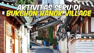 4 Aktivitas Wisata Seru yang Tak Boleh Dilewatkan saat Berkunjung ke Bukchon Hanok Village Seoul
