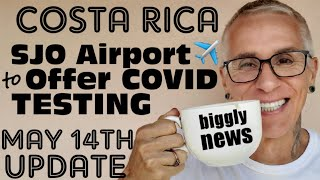 Costa Rica May 14 Travel Update SJO Airport to Offer On-Site Covid Testing