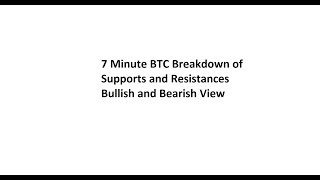 7 Minute BTC Breakdown of Supports and Resistances - Bullish and Bearish View