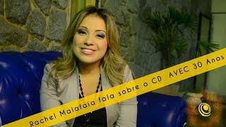 Rachel Malafaia fala sobre o CD AVEC 30 Anos