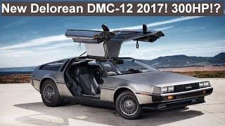 New Delorean 2017!! Huge Info, Price, 300HP?!