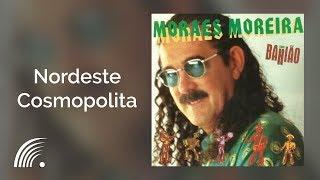 Moraes Moreira   Nordeste Cosmopolita   Moraes Moreira Com Bahião