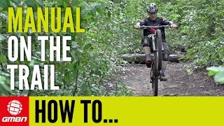 How To Manual On A Mountain Bike Trail | Mountain Bike Skills