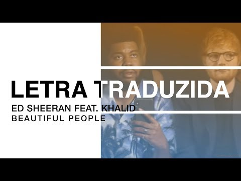 Ed Sheeran - Beautiful People (feat. Khalid) (Letra Traduzida)