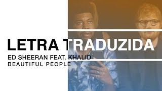 Ed Sheeran   Beautiful People (feat. Khalid) (Letra Traduzida)