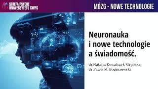 Neuronauka i nowe technologie a świadomość – dr Paweł Boguszewski, dr Natalia Kowalczyk- Grębska